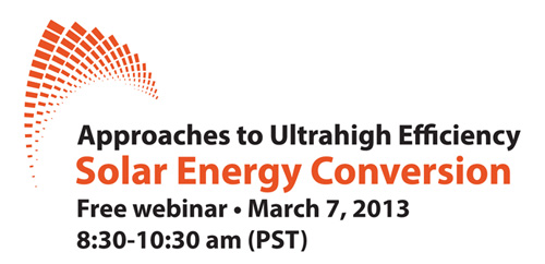 Approaches to ultrahigh efficiency solar energy conversion webinar